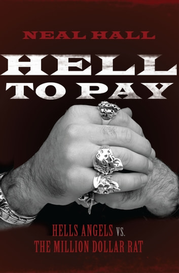 Hell To Pay - Hells Angels vs. The Million-Dollar Rat ebook by Neal Hall