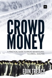 Crowd Money - A Practical Guide to Macro Behavioural Technical Analysis ebook by Eoin Treacy