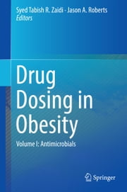 Drug Dosing in Obesity - Volume I: Antimicrobials ebook by Syed Tabish R. Zaidi,Jason A. Roberts