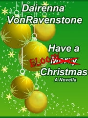 Have a Bloody Christmas ebook by Dairenna VonRavenstone