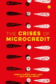 The Crises of Microcredit ebook by Isabelle Guérin,Marc Labie,Jean-Michel Servet