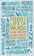 The Secret Life of Words - How English Became English ebook by Henry Hitchings