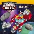 Transformers Rescue Bots: Blast Off! ebook by Lucy Rosen