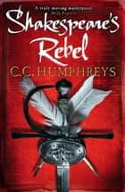 Shakespeare's Rebel ebook by C.C. Humphreys