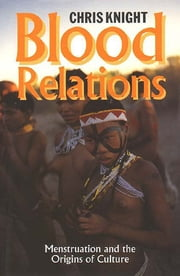 Blood Relations - Menstruation and the Origins of Culture ebook by Chris Knight