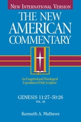 Genesis 11:27-50:26 - An Exegetical and Theological Exposition of Holy Scripture ebook by Kenneth Mathews
