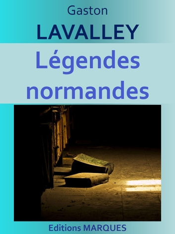 Légendes normandes - Edition intégrale ebook by Gaston LAVALLEY