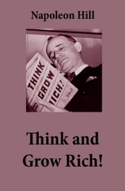 Think and Grow Rich! (The Unabridged Classic by Napoleon Hill) ebook by Napoleon Hill