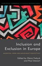 Inclusion and Exclusion in Europe - Migration, Work and Employment Perspectives ebook by Olena Fedyuk, Paul Stewart