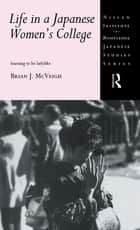 Life in a Japanese Women's College - Learning to be Ladylike ebook by Brian J. McVeigh