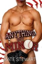 Anything but Minor ebook by Kate Stewart