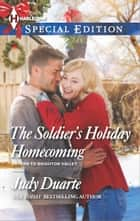 The Soldier's Holiday Homecoming ebook by Judy Duarte
