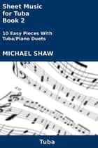 Sheet Music for Tuba: Book 2 ebook by Michael Shaw