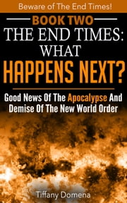 The End Times: What Happens Next? - Beware of the End Times!, #2 ebook by Kobo.Web.Store.Products.Fields.ContributorFieldViewModel