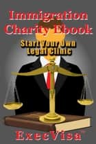 Immigration Charity E-book ebook by Execvisa