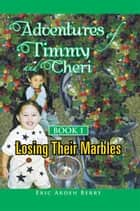 Adventures of Timmy and Cheri - Book 1: Losing Their Marbles ebook by Eric Arden Berry