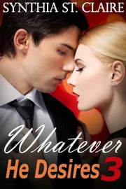 Whatever He Desires 3 - The Billionaire's Gamble ebook by Synthia St. Claire