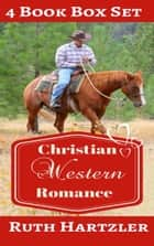 Christian Western Romance: Four Book Box Set ebook by Ruth Hartzler