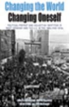 Changing the World, Changing Oneself - Political Protest and Collective Identities in West Germany and the U.S. in the 1960s and 1970s ebook by Belinda Davis, Wilfried Mausbach, Martin Klimke,...
