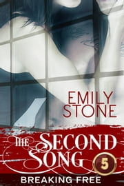 The Second Song #5: Breaking Free - The Second Song, #5 ebook by Emily Stone