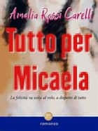 Tutto per Micaela ebook by Amalia Rossi Carelli