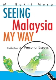 Seeing Malaysia My Way - Collection of Personal Essays ebook by M. Bakri Musa