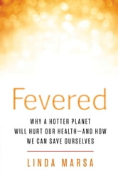 Fevered - The Coming Chaos of Climate Change--and What a Hotter Planet Means for Our Health ebook by Linda Marsa