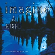 Imagine a Night ebook by Rob Gonsalves,Sarah L. Thomson