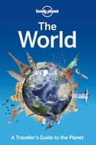 The World - A Traveller's Guide to the Planet ebook by Lonely Planet