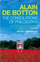 The Consolations of Philosophy ebook by Alain de Botton
