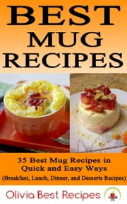 Best Mug Recipes: 35 Best Mug Recipes in Quick and Easy Ways ebook by Olivia Best Recipes
