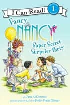 Fancy Nancy: Super Secret Surprise Party ebook by Jane O'Connor, Robin Preiss Glasser