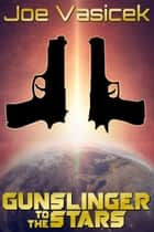 Gunslinger to the Stars ebook by Joe Vasicek