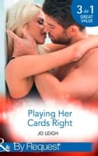 Playing Her Cards Right: Choose Me (It's Trading Men!, Book 1) / Have Me (It's Trading Men!, Book 2) / Want Me (It's Trading Men!, Book 3) (Mills & Boon By Request) ebook by Jo Leigh