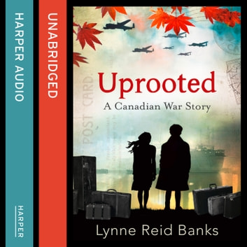 Uprooted - A Canadian War Story audiobook by Lynne Reid Banks