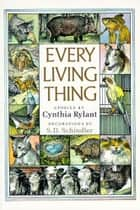 Every Living Thing ebook by Cynthia Rylant,S.D. Schindler