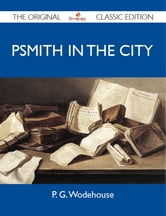 Psmith in the City - The Original Classic Edition ebook by Wodehouse P