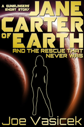Jane Carter of Earth and the Rescue that Never Was ebook by Joe Vasicek