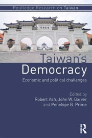 Taiwan's Democracy - Economic and Political Challenges ebook by Robert Ash,John W. Garver,Penelope Prime