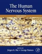 The Human Nervous System ebook by Juergen K. Mai, George Paxinos, AO (BA,...