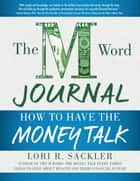 The M Word Journal - How to Have the Money Talk ebook by Lori R. Sackler
