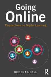 Going Online - Perspectives on Digital Learning ebook by Robert Ubell