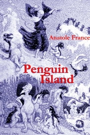 Penguin Island - (Annotated) ebook by Anatole France,Ron Miller