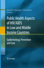 Public Health Aspects of HIV/AIDS in Low and Middle Income Countries - Epidemiology, Prevention and Care ebook by David Celentano,Chris Beyrer