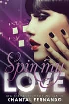 Spin My Love ebook by Chantal Fernando