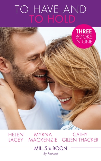 To Have And To Hold: Made for Marriage / To Wed a Rancher / The Mummy Proposal (The Lone Star Dads Club) (Mills & Boon By Request) ebook by Cathy Gillen Thacker,Myrna Mackenzie,Helen Lacey