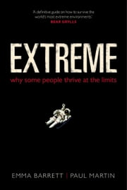 Extreme: Why some people thrive at the limits ebook by Emma Barrett,Paul Martin