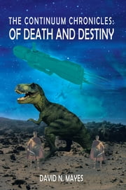The Continuum Chronicles: Of Death and Destiny ebook by David N. Mayes