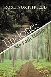 Undone: My Path Home ebook by Rose Northfield