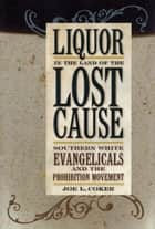 Liquor in the Land of the Lost Cause ebook by Joe L. Coker
